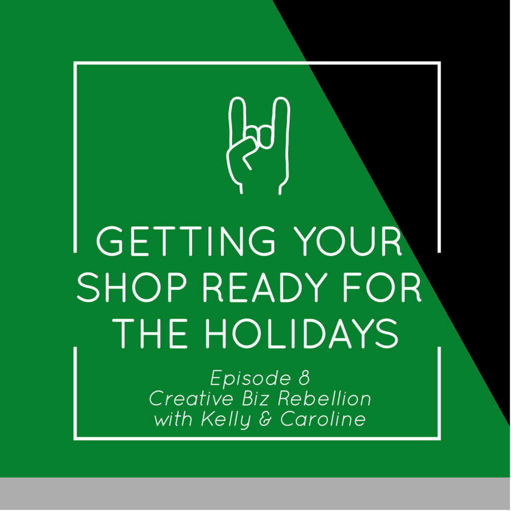 Episode 8 – Getting ready for the Holidays. PART 1: GET YOUR SHOP READY