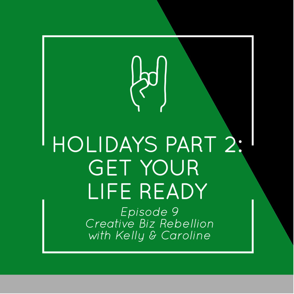 Episode 9 – Getting ready for the Holidays. PART 2: GET YOUR LIFE READY