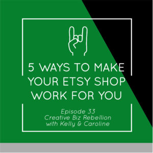 Episode 33 – 5 Ways to Make Your Etsy Shop Work For You