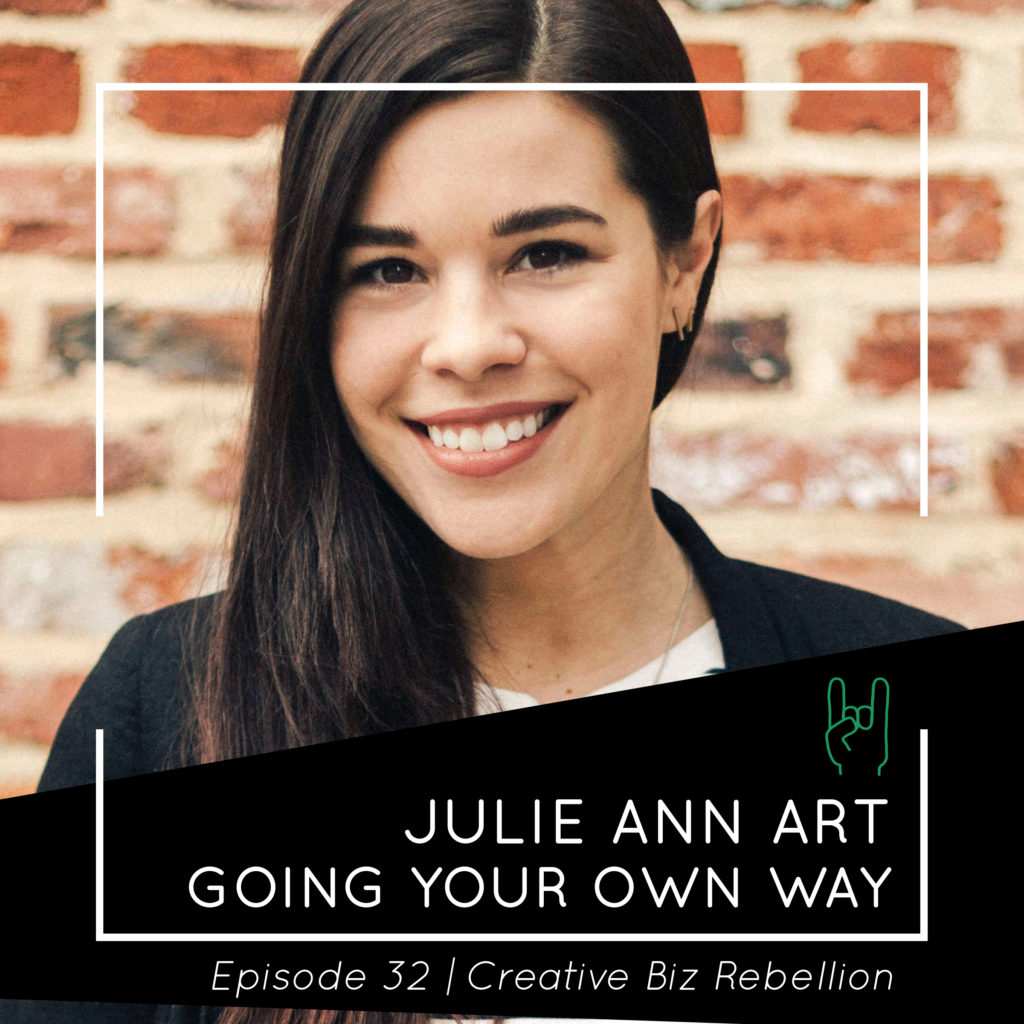 Episode 32 – Going Your Own Way with Julie Ann Art
