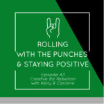 Episode 43 – Rolling with the Punches and Staying Positive