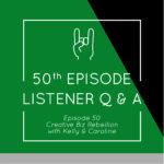 Episode 50 – Listener Q & A