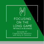 Episode 53 – Focusing on the Long Game – Patience in Business