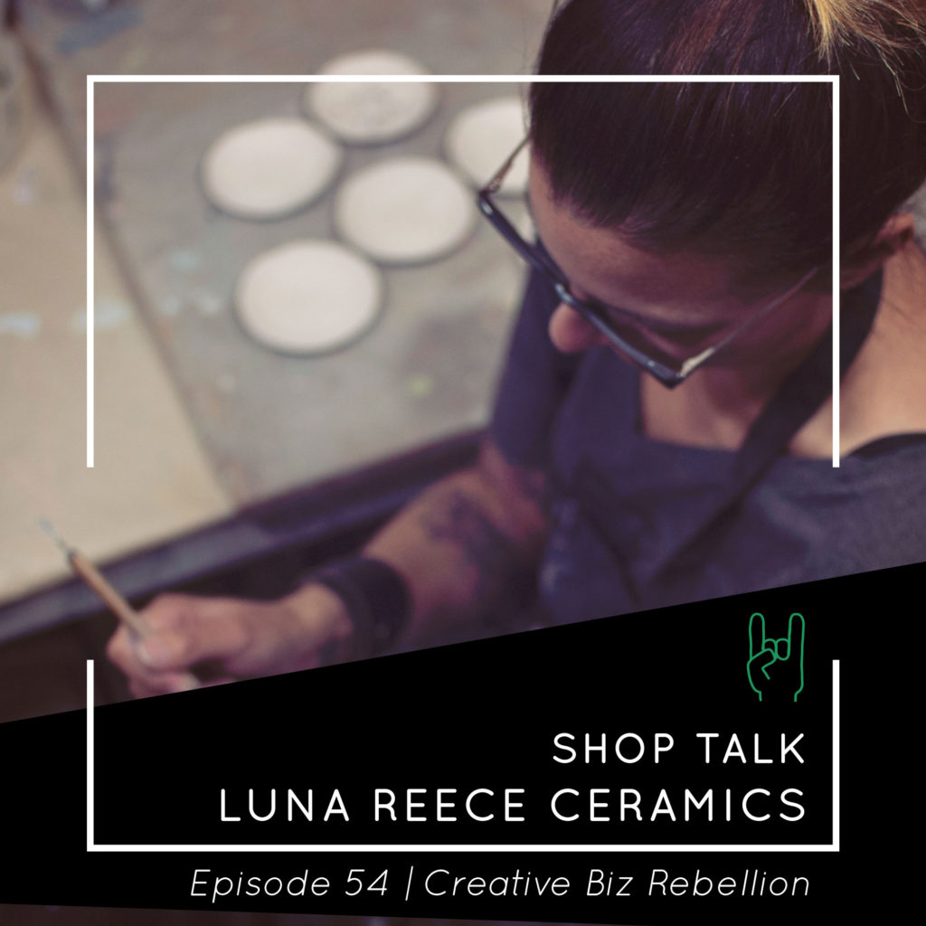 Episode 54 – Shop Talk With Luna Reece Ceramics