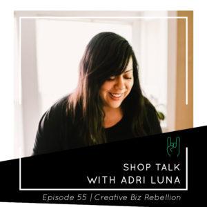 Episode 55 – Shop Talk with Adri Luna
