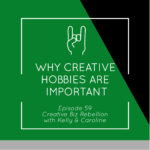Episode 59 – Why Creative Hobbies are Important