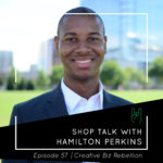 Episode 57 – Shop Talk with Hamilton Perkins