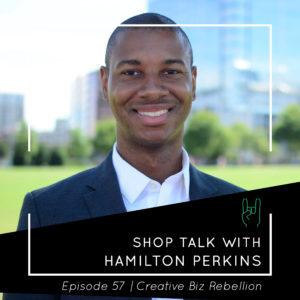Episode 57 – Shop Talk with Hamilton Perkins