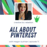 Episode 71 – All About Pinterest with Megan Auman
