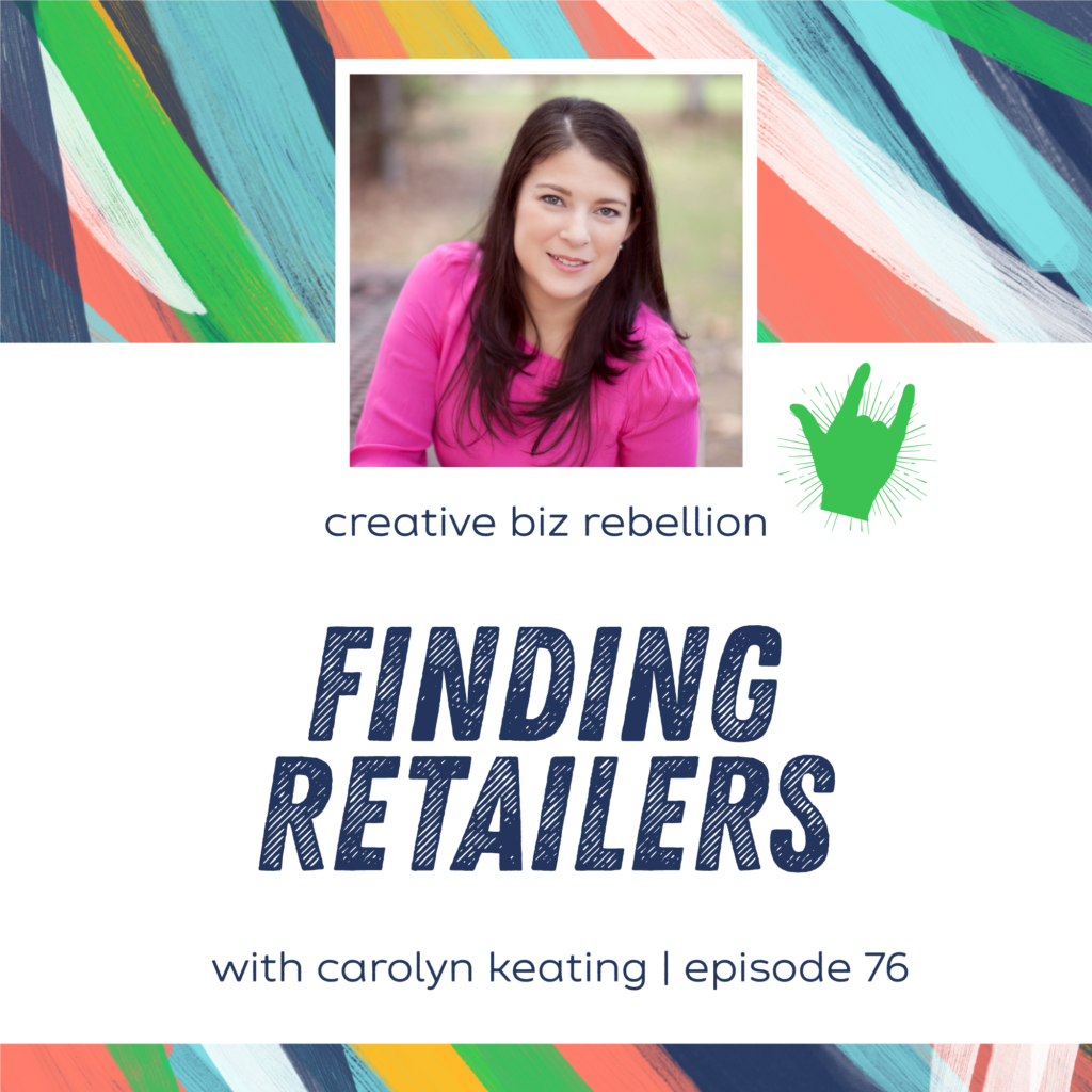 Episode 76 – Finding Retailers with Carolyn Keating of Wholesale for Creatives