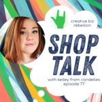 Episode 77 – Shop Talk with Kelley from Candelles