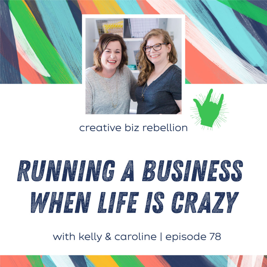 Episode 78 – Running a Business When Life is Crazy with Caroline