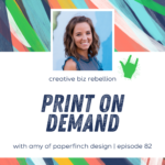 Episode 82 – Print on Demand with Amy from Paperfinch Design