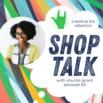 Episode 83 – SHOP TALK with Shunta Grant of Because of Zoe