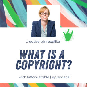 Episode 90 – What is a Copyright? with Kiffanie Stahle Part 1