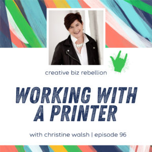 Episode 96 – Working with a Printer with Christine Walsh