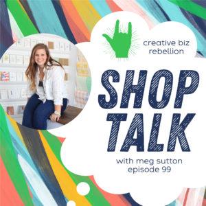 Episode 99 – SHOP TALK with Meg Sutton of Belle & Union